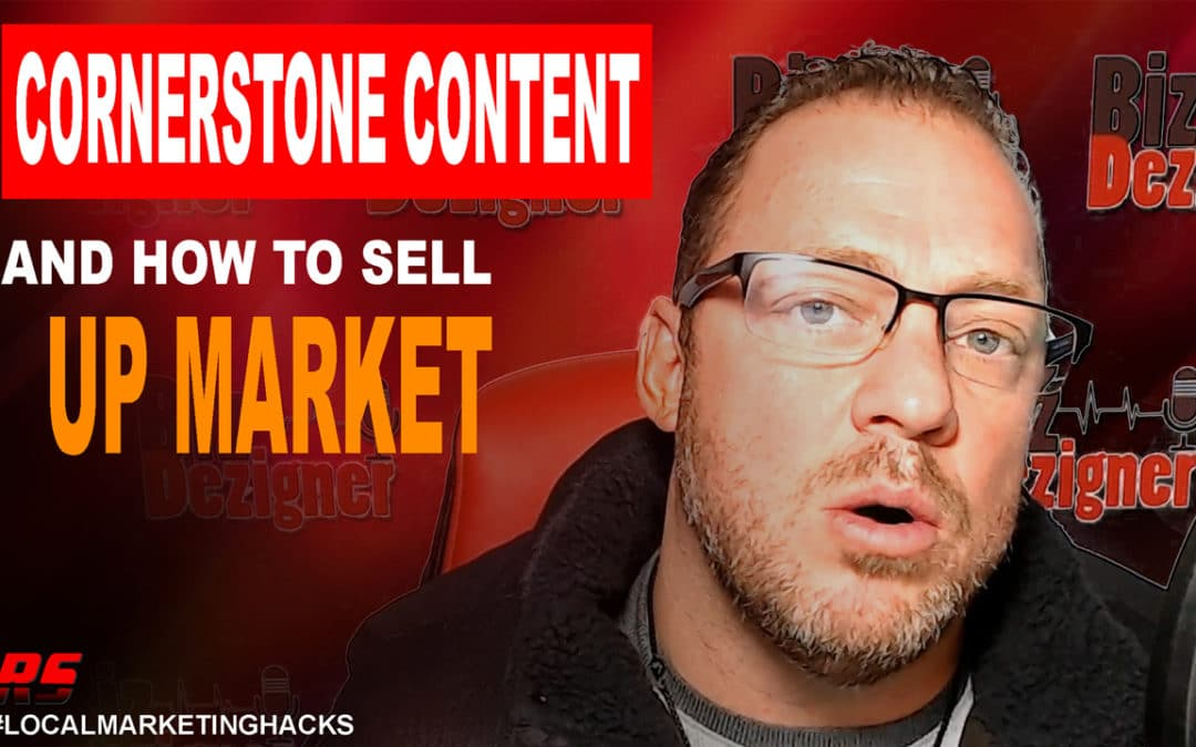 Cornerstone Content & How To Sell Up Market